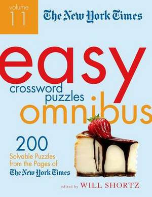 The New York Times Easy Crossword Puzzle Omnibus Volume 11: 200 Solvable Puzzles from the Pages of the New York Times