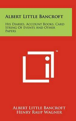 Albert Little Bancroft: His Diaries, Account Books, Card String of Events and Other Papers