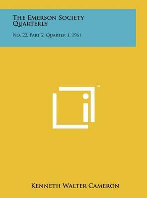 The Emerson Society Quarterly: No. 22, Part 2, Quarter 1, 1961