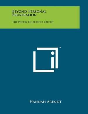 Beyond Personal Frustration: The Poetry of Bertolt Brecht