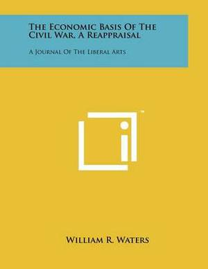 The Economic Basis of the Civil War, a Reappraisal: A Journal of the Liberal Arts