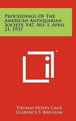 Proceedings of the American Antiquarian Society, V47, No. 1, April 21, 1937
