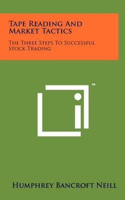 Tape Reading and Market Tactics: The Three Steps to Successful Stock Trading