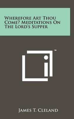 Wherefore Art Thou Come? Meditations on the Lord's Supper