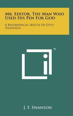 Mr. Editor, the Man Who Used His Pen for God: A Biographical Sketch of Otto Highfield