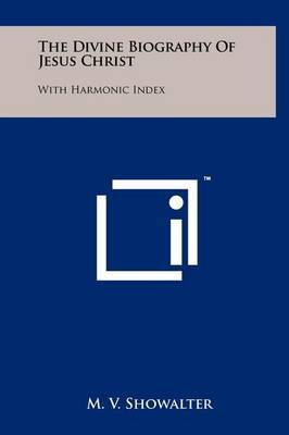 The Divine Biography of Jesus Christ: With Harmonic Index