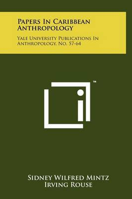 Papers in Caribbean Anthropology: Yale University Publications in Anthropology, No. 57-64