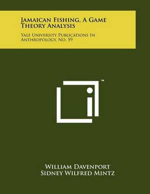 Jamaican Fishing, a Game Theory Analysis: Yale University Publications in Anthropology, No. 59