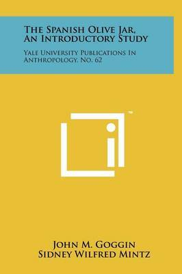 The Spanish Olive Jar, an Introductory Study: Yale University Publications in Anthropology, No. 62