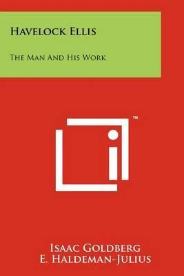 Havelock Ellis: The Man and His Work