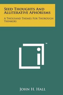 Seed Thoughts and Alliterative Aphorisms: A Thousand Themes for Thorough Thinkers