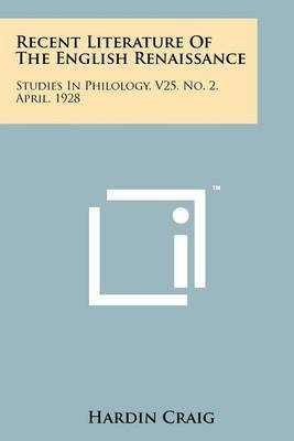 Recent Literature of the English Renaissance: Studies in Philology, V25, No. 2, April, 1928