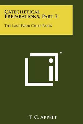 Catechetical Preparations, Part 3: The Last Four Chief Parts
