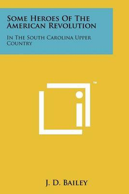 Some Heroes of the American Revolution: In the South Carolina Upper Country