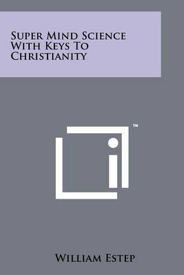 Super Mind Science with Keys to Christianity
