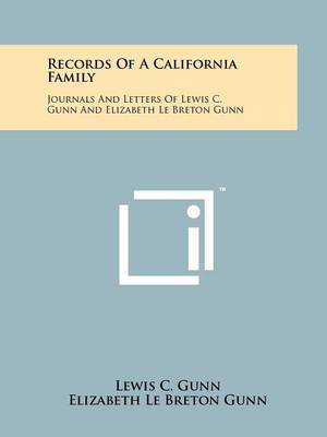 Records of a California Family: Journals and Letters of Lewis C. Gunn and Elizabeth Le Breton Gunn