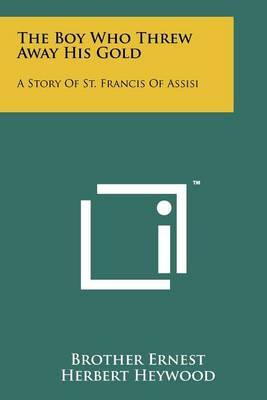 The Boy Who Threw Away His Gold: A Story of St. Francis of Assisi