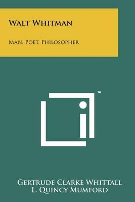 Walt Whitman: Man, Poet, Philosopher