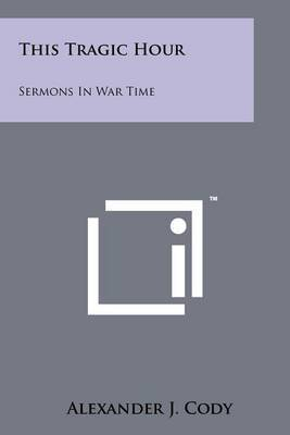 This Tragic Hour: Sermons in War Time