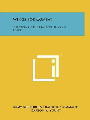 Wings for Combat: The Story of the Training of an Air Force