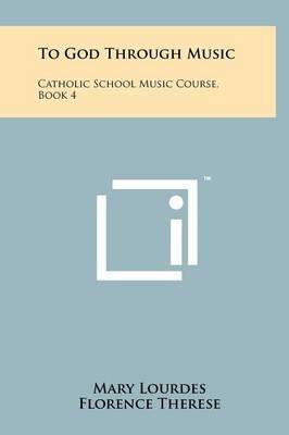 To God Through Music: Catholic School Music Course, Book 4