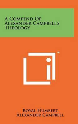 A Compend of Alexander Campbell's Theology