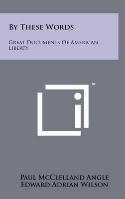 By These Words: Great Documents of American Liberty