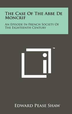 The Case of the ABBE de Moncrif: An Episode in French Society of the Eighteenth Century