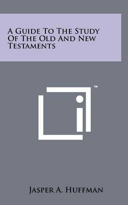 A Guide to the Study of the Old and New Testaments