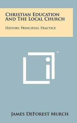 Christian Education and the Local Church: History, Principles, Practice