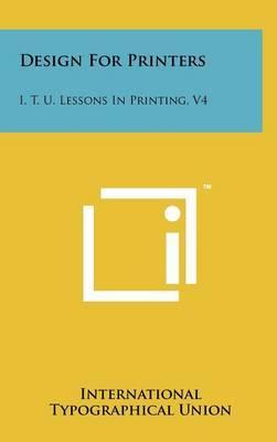 Design for Printers: I. T. U. Lessons in Printing, V4