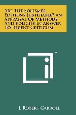 Are the Solesmes Editions Justifiable? an Appraisal of Methods and Policies in Answer to Recent Criticism