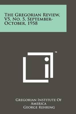 The Gregorian Review, V5, No. 5, September-October, 1958