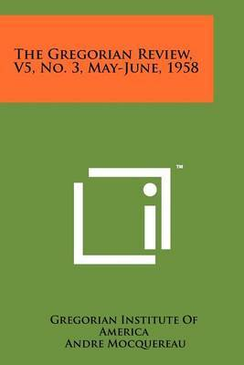 The Gregorian Review, V5, No. 3, May-June, 1958