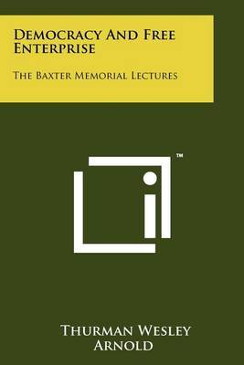 Democracy and Free Enterprise: The Baxter Memorial Lectures