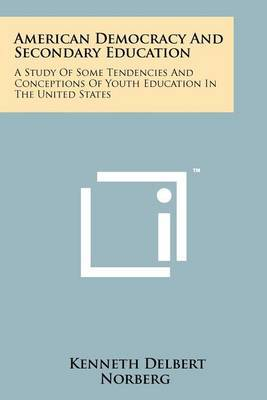 American Democracy and Secondary Education: A Study of Some Tendencies and Conceptions of Youth Education in the United States
