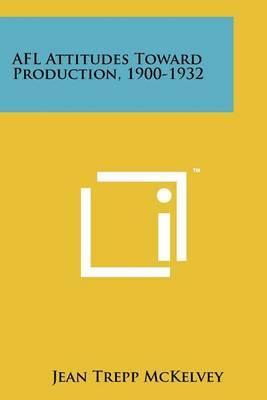 Afl Attitudes Toward Production, 1900-1932