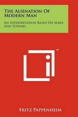 The Alienation of Modern Man: An Interpretation Based on Marx and Tonnies