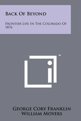 Back of Beyond: Frontier Life in the Colorado of 1876