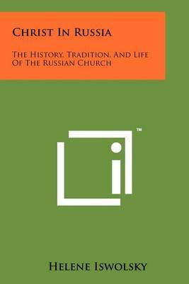 Christ in Russia: The History, Tradition, and Life of the Russian Church