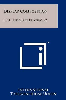 Display Composition: I. T. U. Lessons in Printing, V2
