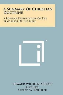 A Summary of Christian Doctrine: A Popular Presentation of the Teachings of the Bible