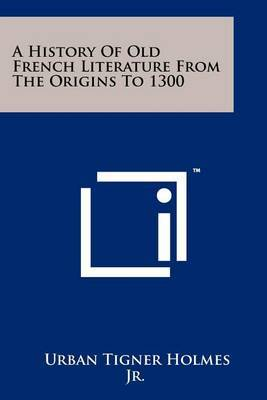 A History of Old French Literature from the Origins to 1300