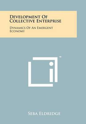 Development of Collective Enterprise: Dynamics of an Emergent Economy