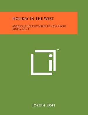 Holiday in the West: American Holiday Series of Easy Piano Books, No. 1
