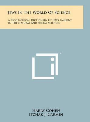 Jews in the World of Science: A Biographical Dictionary of Jews Eminent in the Natural and Social Sciences