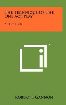 The Technique of the One Act Play: A Text Book