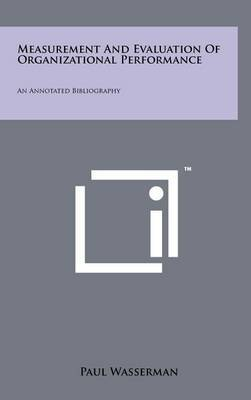 Measurement and Evaluation of Organizational Performance: An Annotated Bibliography