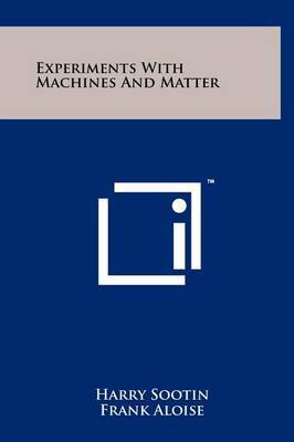 Experiments with Machines and Matter