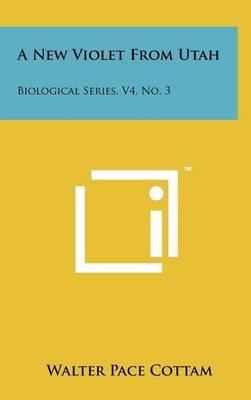 A New Violet from Utah: Biological Series, V4, No. 3